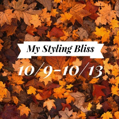 My Styling Bliss 10/9-10/13